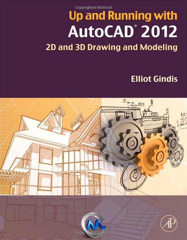 《AutoCAD 2012绘图与建模2D3D应用书籍》Up and Running with AutoCAD 2012 Second Edition 2D and 3D Drawing and Modeling