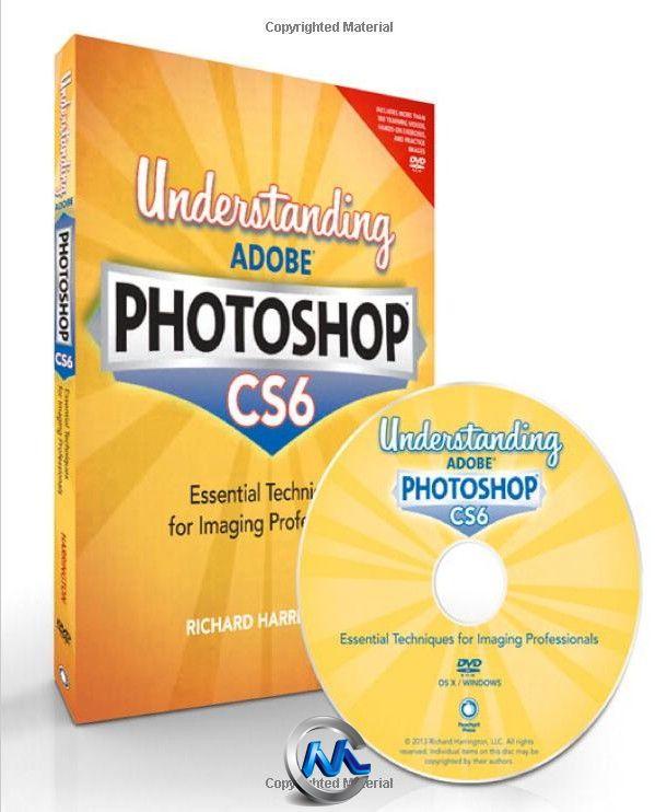 《 Photoshop CS6 影像专业技术书籍》Understanding Adobe Photoshop CS6 The Essential Techniques for Imaging Professionals