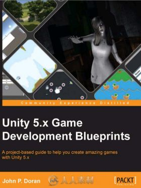 Unity5.X游戏开发实训书籍 PACKTPUB UNITY 5.X GAME DEVELOPMENT BLUEPRINTS