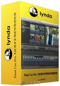 Final Cut Pro X纪录片剪辑制作视频教程 Lynda Documentary Editing with Final Cu...
